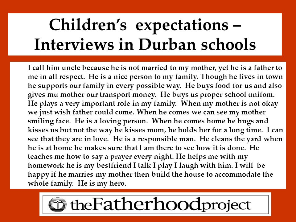 Children's expectations – Interviews in Durban schools I call him uncle because he is not married to my mother, yet he is a father to me in all respec