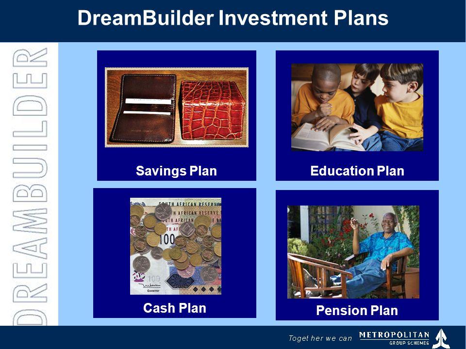 DreamBuilder Investment Plans Pension Plan Education Plan Cash Plan Savings Plan