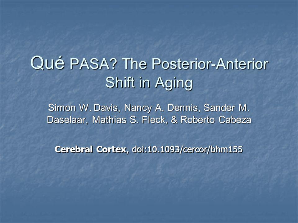 Qué PASA. The Posterior-Anterior Shift in Aging Simon W.