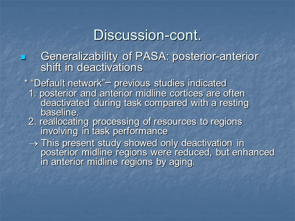 Discussion-cont. Generalizability of PASA: posterior-anterior shift in deactivations Generalizability of PASA: posterior-anterior shift in deactivatio
