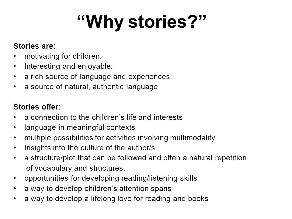 Why stories Stories are: motivating for children.