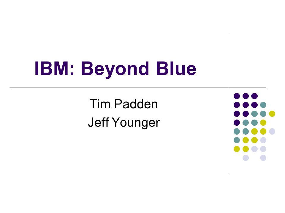 IBM: Beyond Blue Tim Padden Jeff Younger