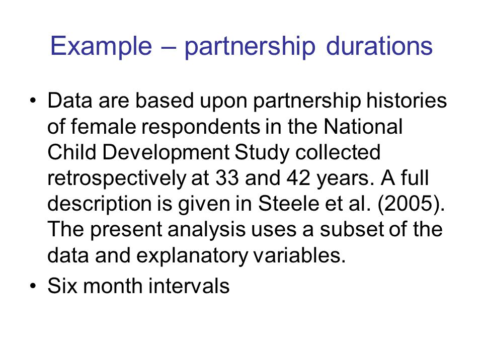 Example – partnership durations Data are based upon partnership histories of female respondents in the National Child Development Study collected retrospectively at 33 and 42 years.