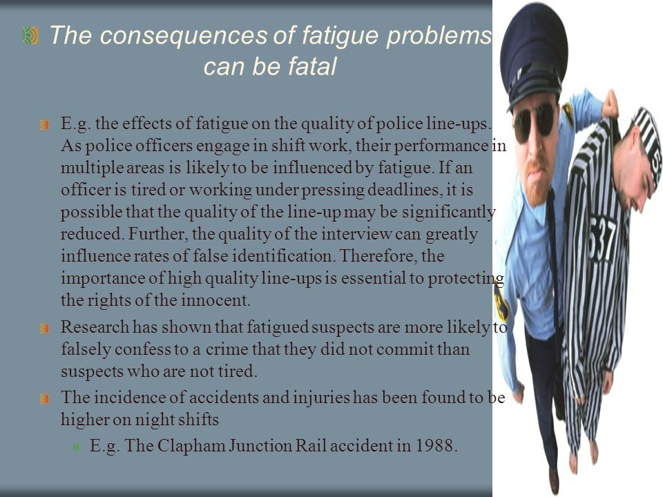 The consequences of fatigue problems can be fatal E.g.