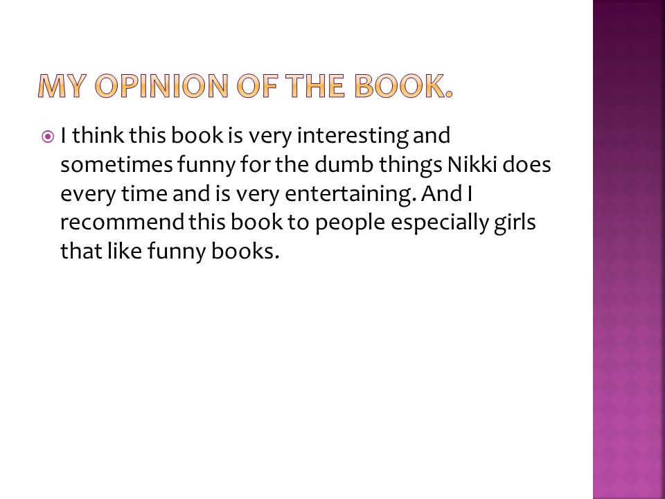  I think this book is very interesting and sometimes funny for the dumb things Nikki does every time and is very entertaining.