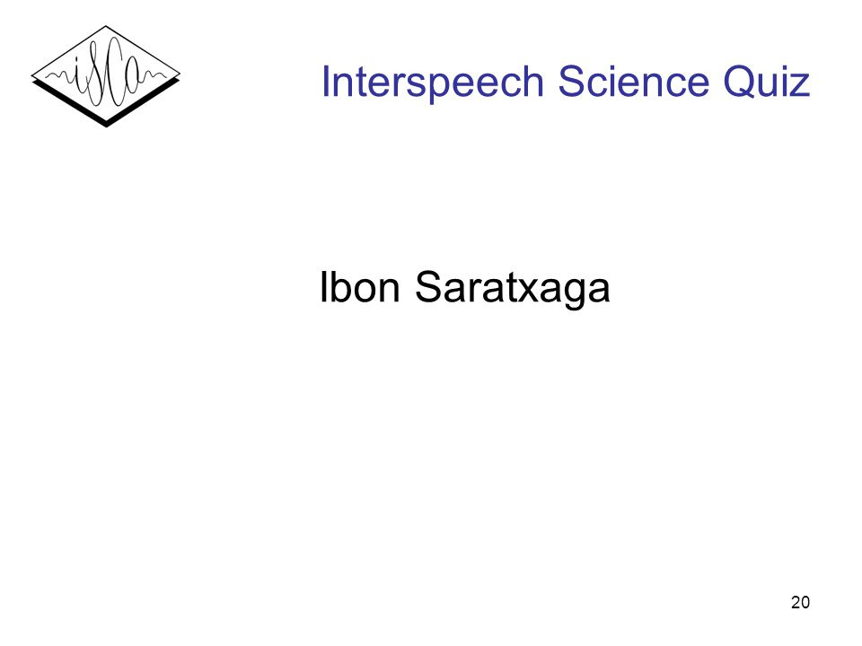 20 Interspeech Science Quiz Ibon Saratxaga