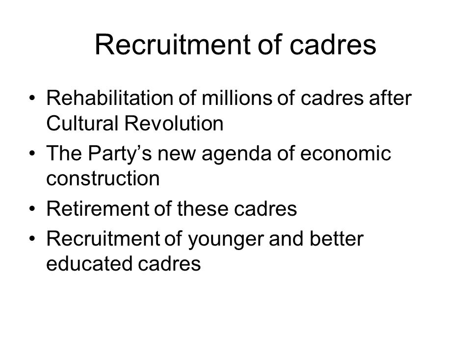 Recruitment of cadres Rehabilitation of millions of cadres after Cultural Revolution The Party's new agenda of economic construction Retirement of the