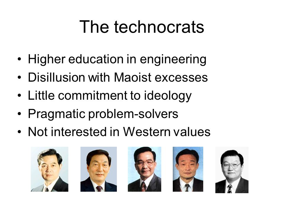 The technocrats Higher education in engineering Disillusion with Maoist excesses Little commitment to ideology Pragmatic problem-solvers Not interested in Western values