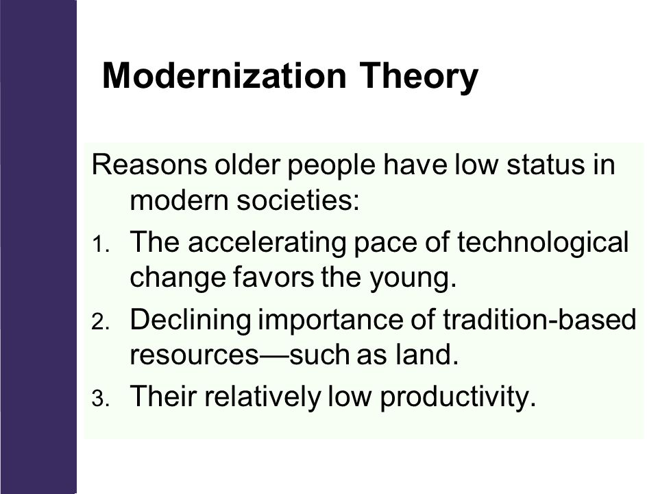 Modernization Theory Reasons older people have low status in modern societies: 1.