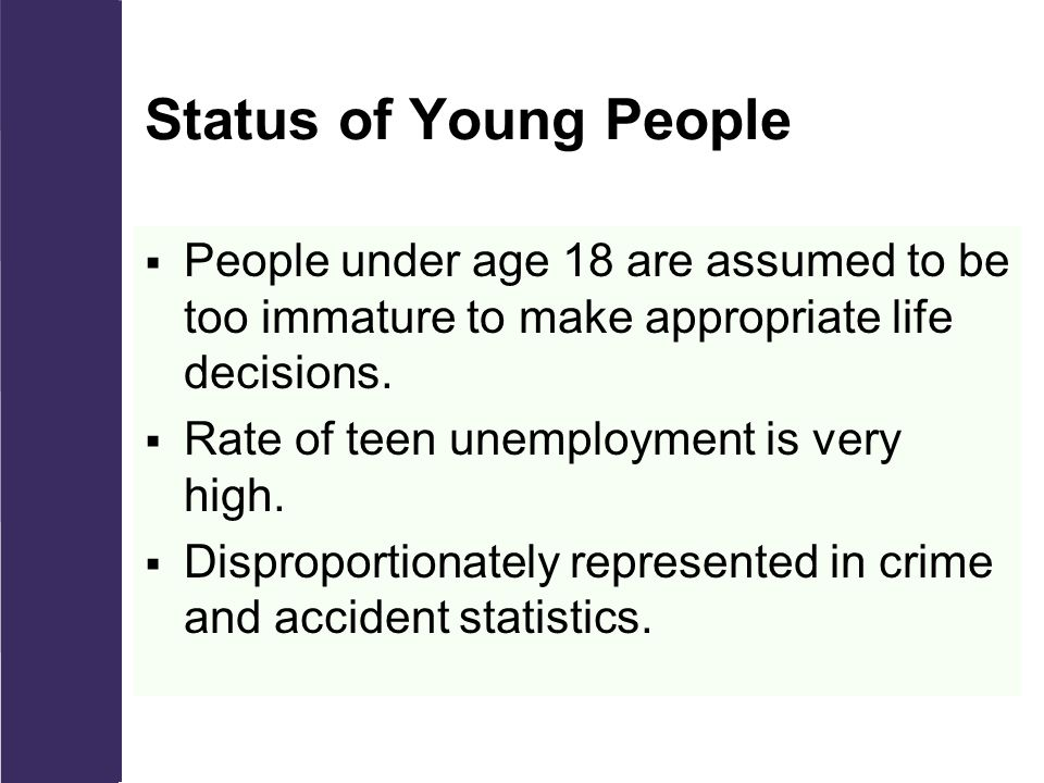 Status of Young People  People under age 18 are assumed to be too immature to make appropriate life decisions.
