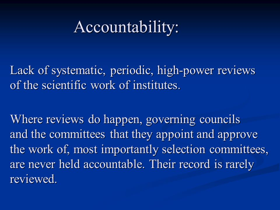 Accountability: Lack of systematic, periodic, high-power reviews of the scientific work of institutes.
