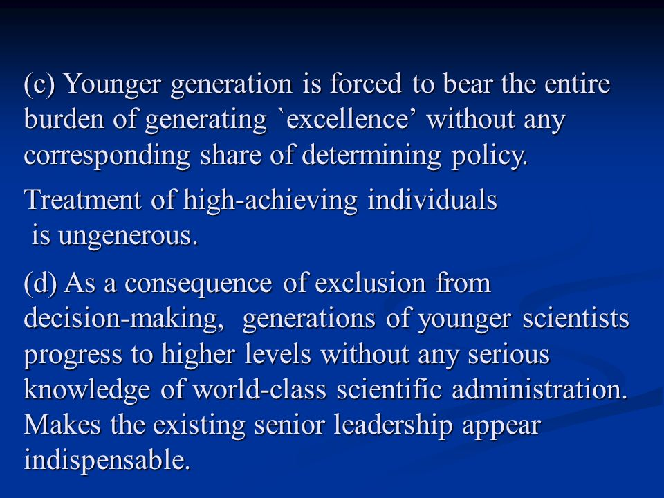 (c) Younger generation is forced to bear the entire burden of generating `excellence' without any corresponding share of determining policy. Treatment