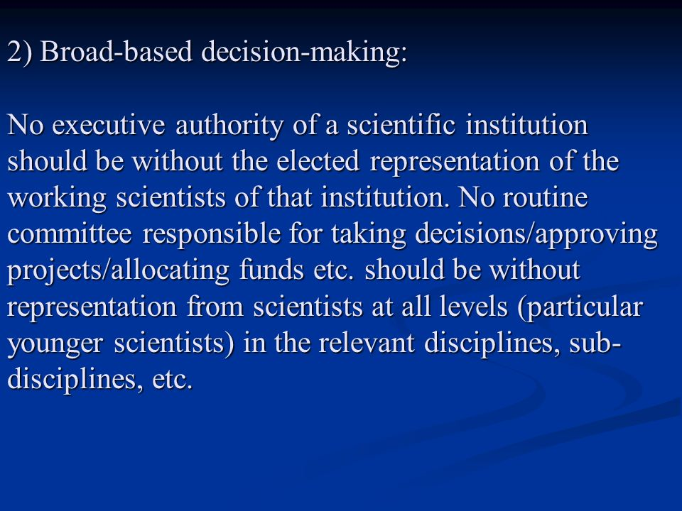 2) Broad-based decision-making: No executive authority of a scientific institution should be without the elected representation of the working scientists of that institution.