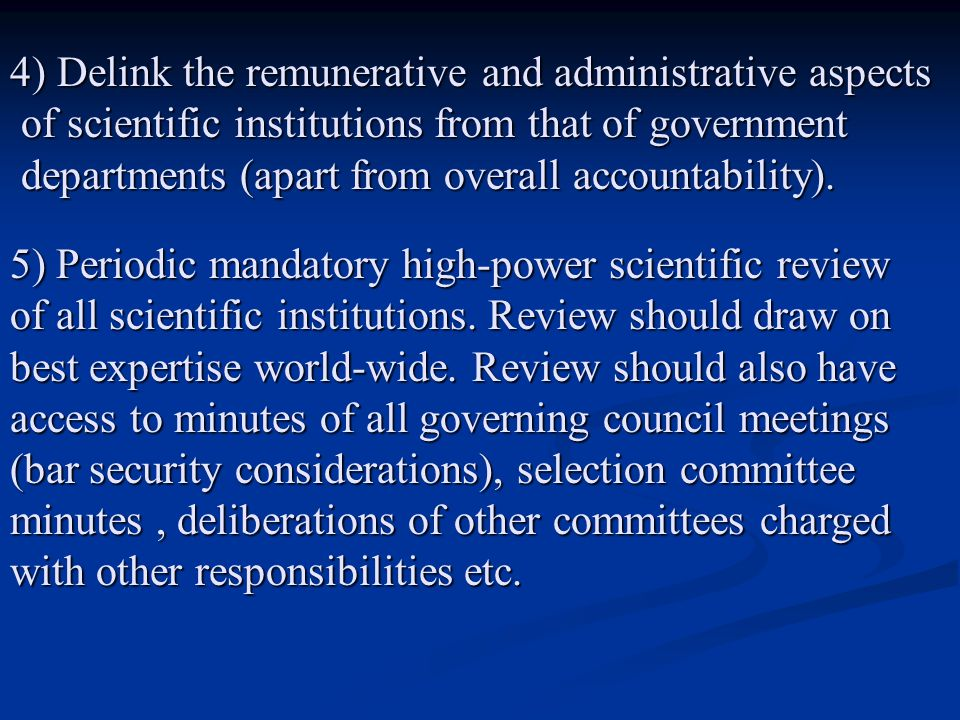 4) Delink the remunerative and administrative aspects of scientific institutions from that of government of scientific institutions from that of government departments (apart from overall accountability).