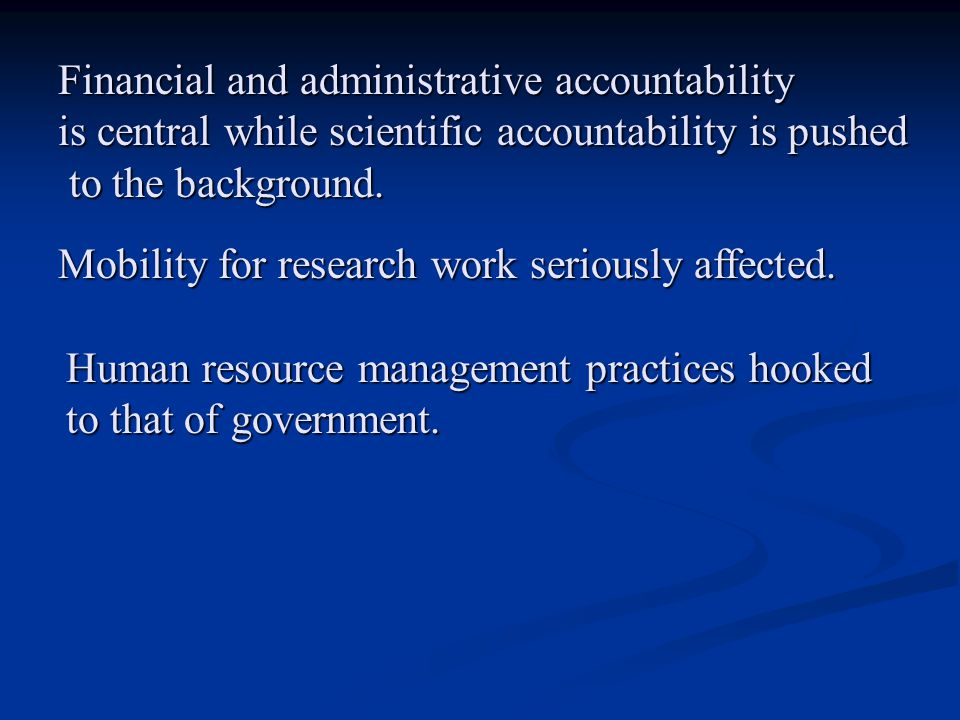 Financial and administrative accountability is central while scientific accountability is pushed to the background. to the background. Mobility for re