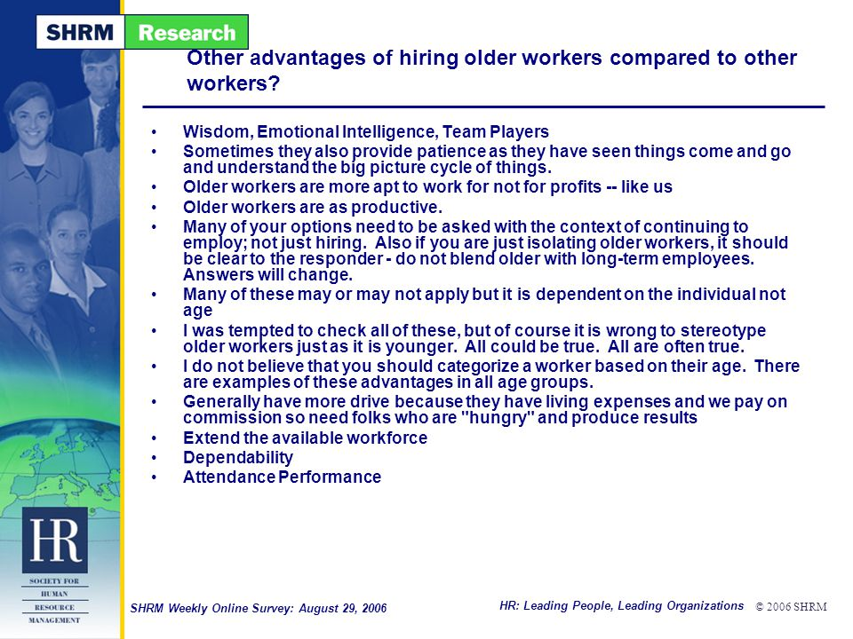 HR: Leading People, Leading Organizations © 2006 SHRM SHRM Weekly Online Survey: August 29, 2006 Other advantages of hiring older workers compared to other workers.