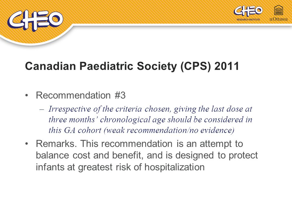 Canadian Paediatric Society (CPS) 2011 Recommendation #3 –Irrespective of the criteria chosen, giving the last dose at three months' chronological age