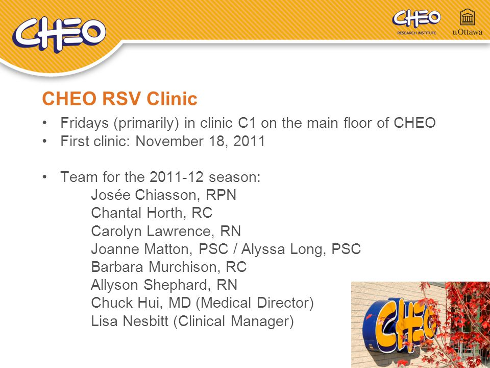 CHEO RSV Clinic Fridays (primarily) in clinic C1 on the main floor of CHEO First clinic: November 18, 2011 Team for the 2011-12 season: Josée Chiasson