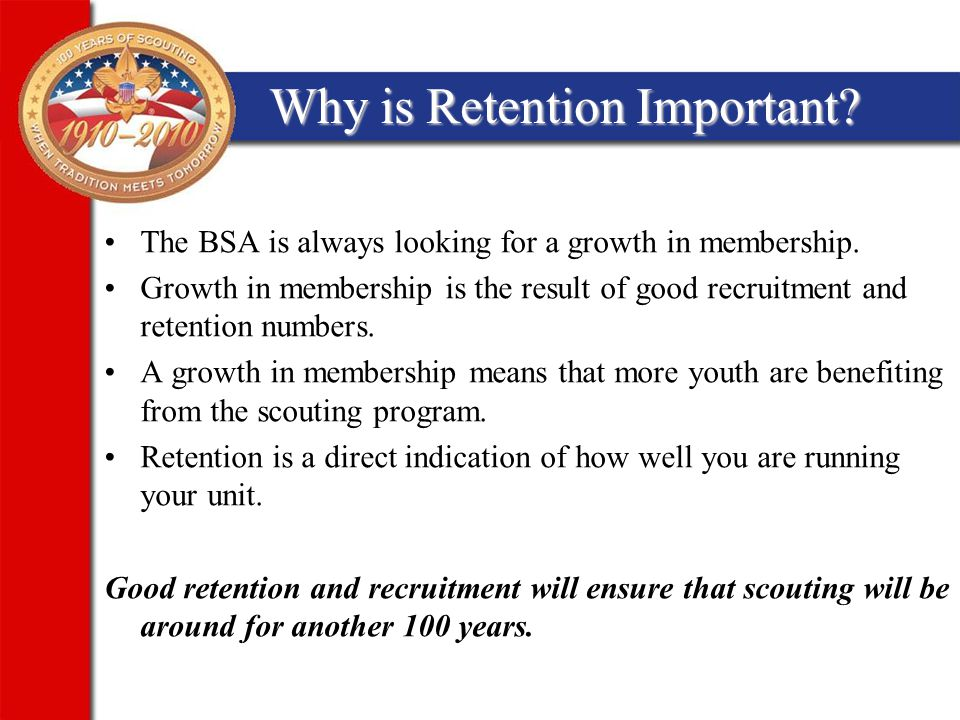 Why is Retention Important.The BSA is always looking for a growth in membership.