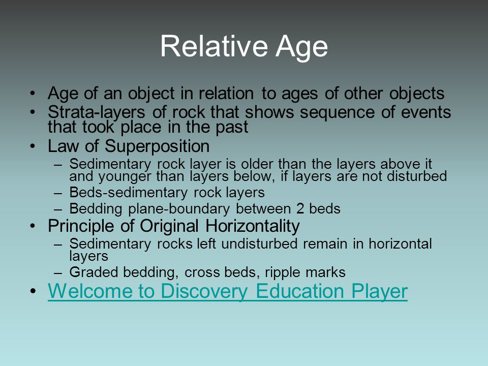 Relative Age Age of an object in relation to ages of other objects Strata-layers of rock that shows sequence of events that took place in the past Law