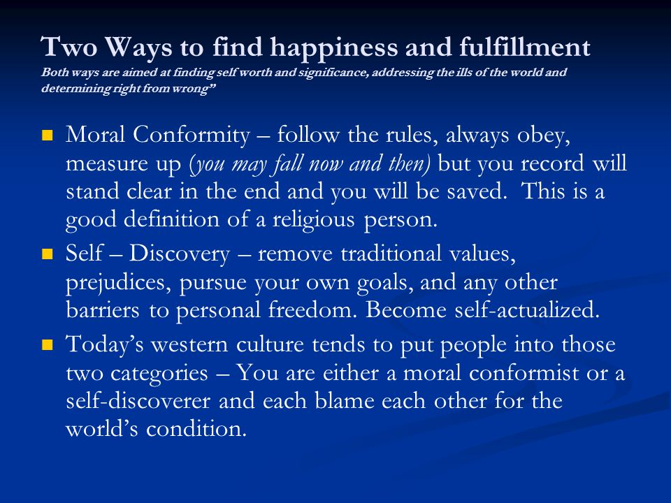 Two Ways to find happiness and fulfillment Both ways are aimed at finding self worth and significance, addressing the ills of the world and determinin
