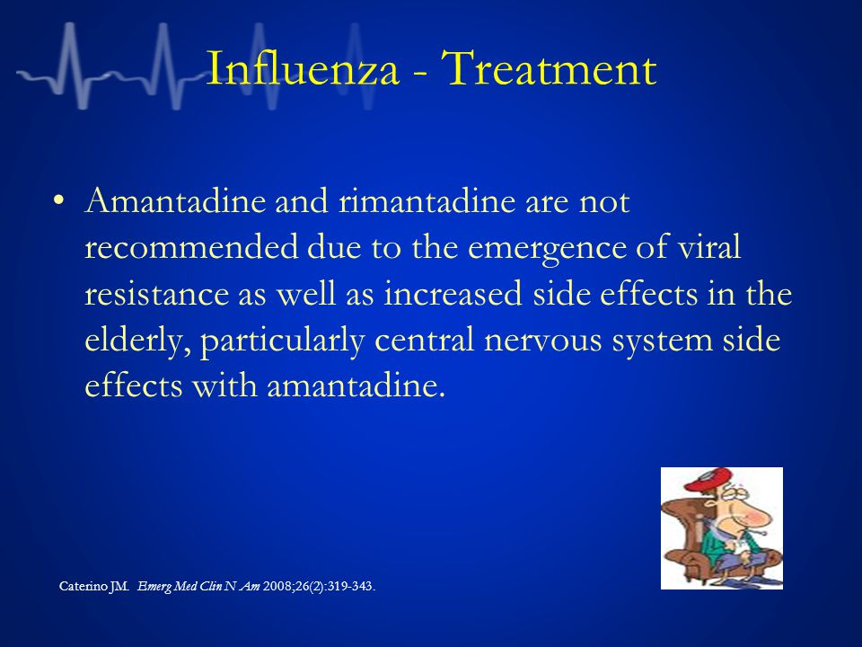 Influenza - Treatment Amantadine and rimantadine are not recommended due to the emergence of viral resistance as well as increased side effects in the elderly, particularly central nervous system side effects with amantadine.