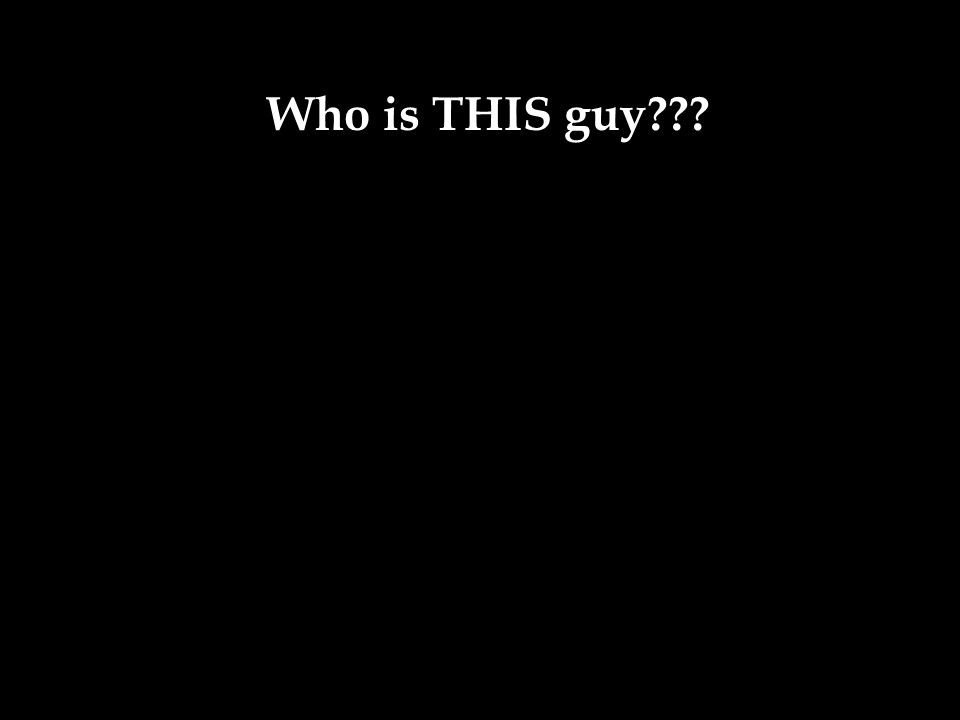 Who is THIS guy