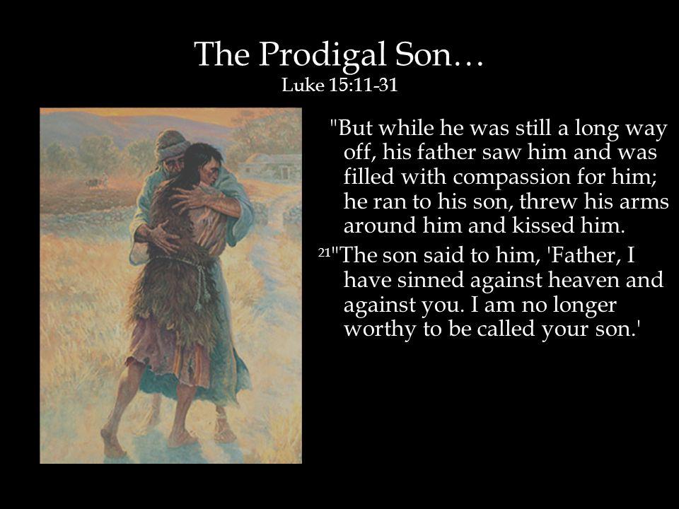 The Prodigal Son… Luke 15:11-31