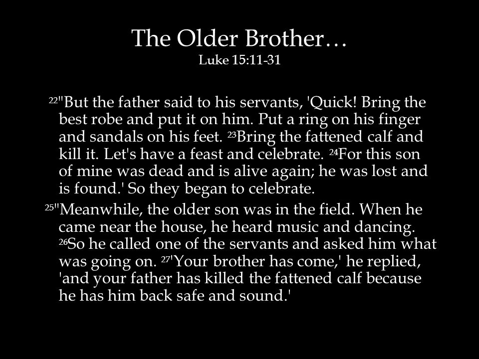 The Older Brother… Luke 15:11-31 22