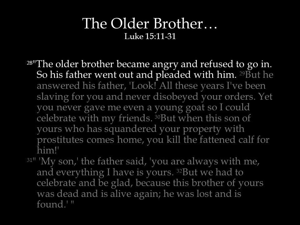 The Older Brother… Luke 15:11-31 28