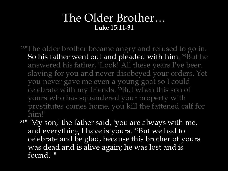 The Older Brother… Luke 15:11-31 28 The older brother became angry and refused to go in.