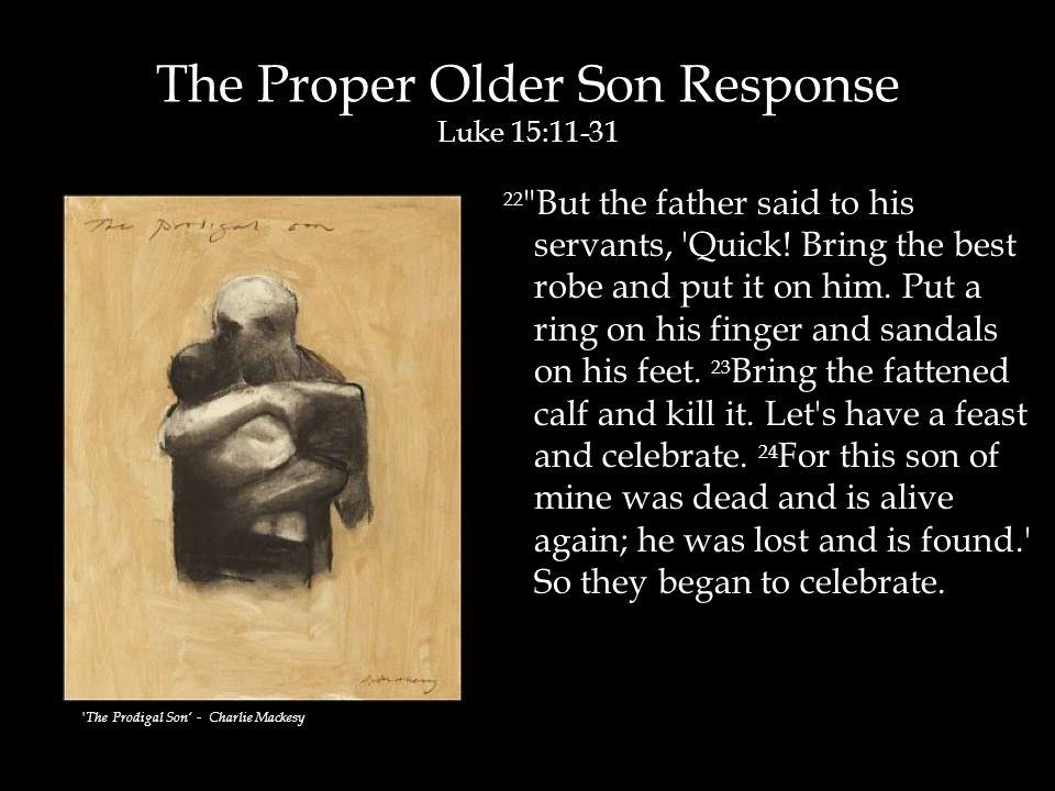 The Proper Older Son Response Luke 15:11-31 22