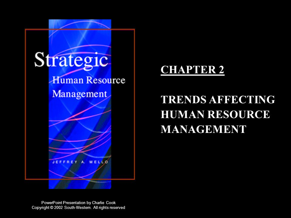 CHAPTER 2 TRENDS AFFECTING HUMAN RESOURCE MANAGEMENT PowerPoint Presentation by Charlie Cook Copyright © 2002 South-Western.