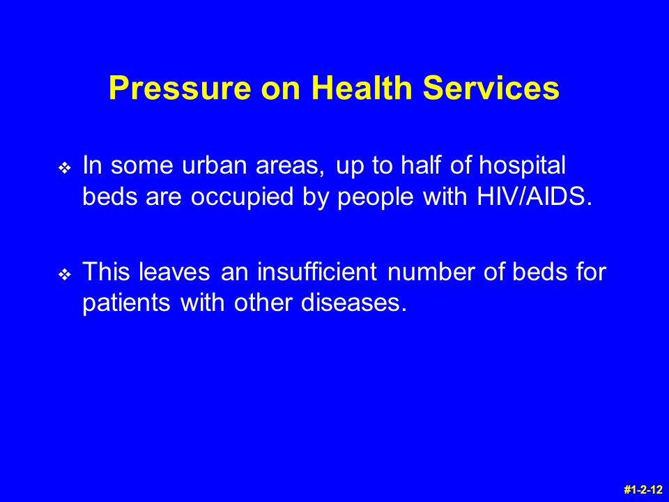 Pressure on Health Services v In some urban areas, up to half of hospital beds are occupied by people with HIV/AIDS.