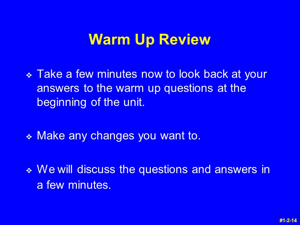 Warm Up Review v Take a few minutes now to look back at your answers to the warm up questions at the beginning of the unit.