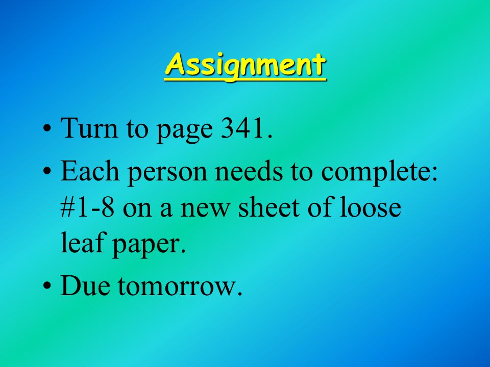 Assignment Turn to page 341.