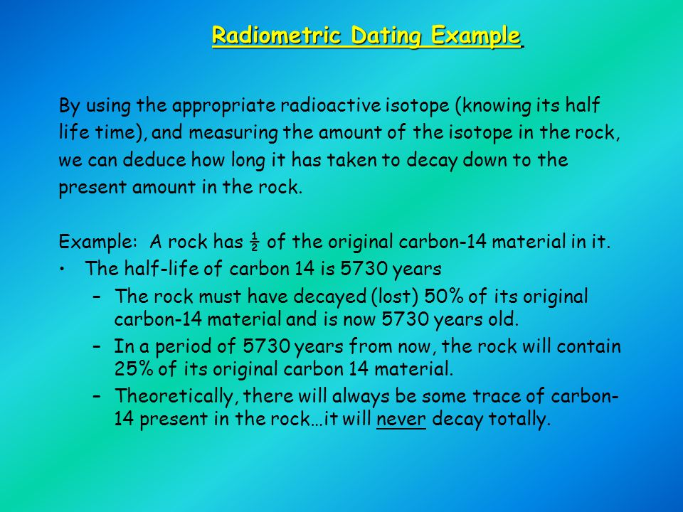 By using the appropriate radioactive isotope (knowing its half life time), and measuring the amount of the isotope in the rock, we can deduce how long it has taken to decay down to the present amount in the rock.