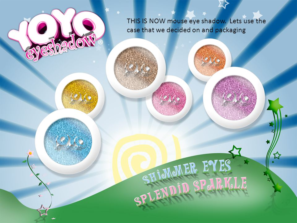 THIS IS NOW mouse eye shadow. Lets use the case that we decided on and packaging