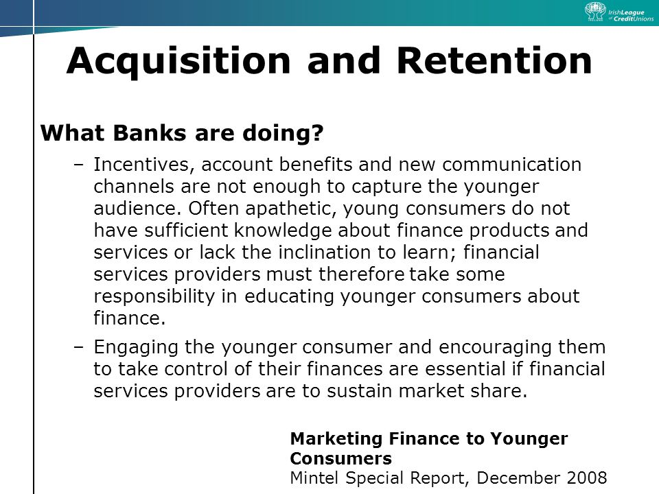 Acquisition and Retention What Banks are doing.