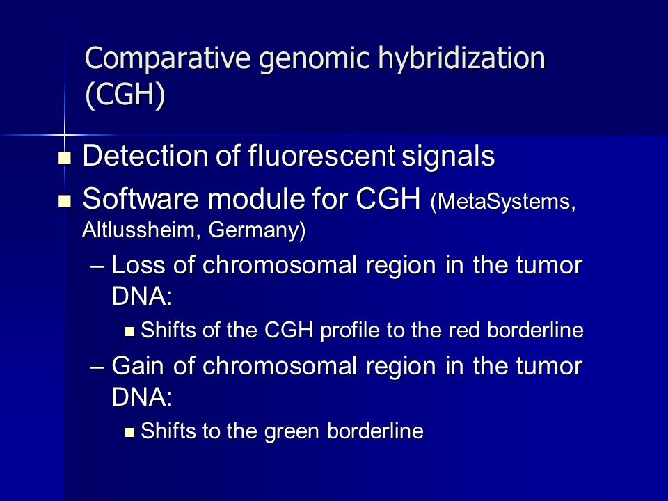 Comparative genomic hybridization (CGH) Detection of fluorescent signals Detection of fluorescent signals Software module for CGH (MetaSystems, Altlus
