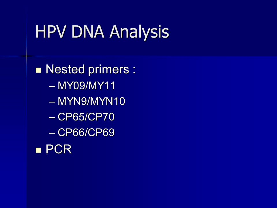 HPV DNA Analysis Nested primers : Nested primers : –MY09/MY11 –MYN9/MYN10 –CP65/CP70 –CP66/CP69 PCR PCR