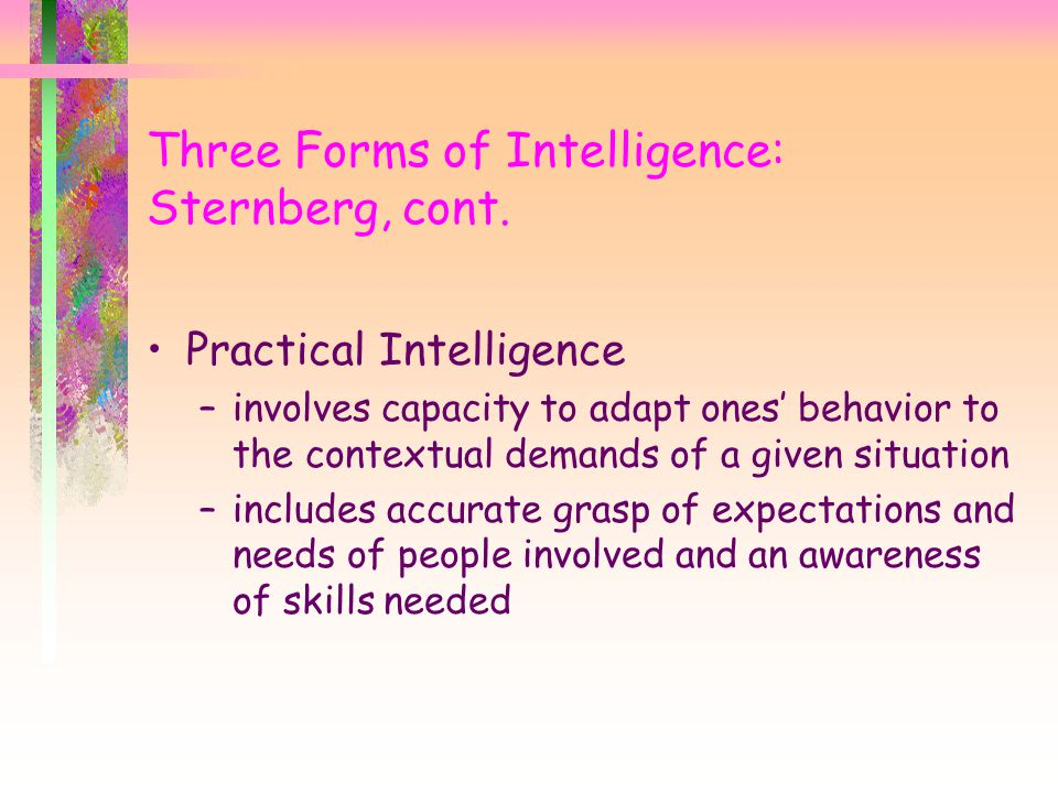 Three Forms of Intelligence: Sternberg, cont.