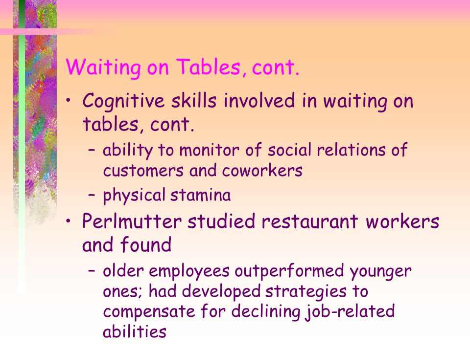Waiting on Tables, cont. Cognitive skills involved in waiting on tables, cont.