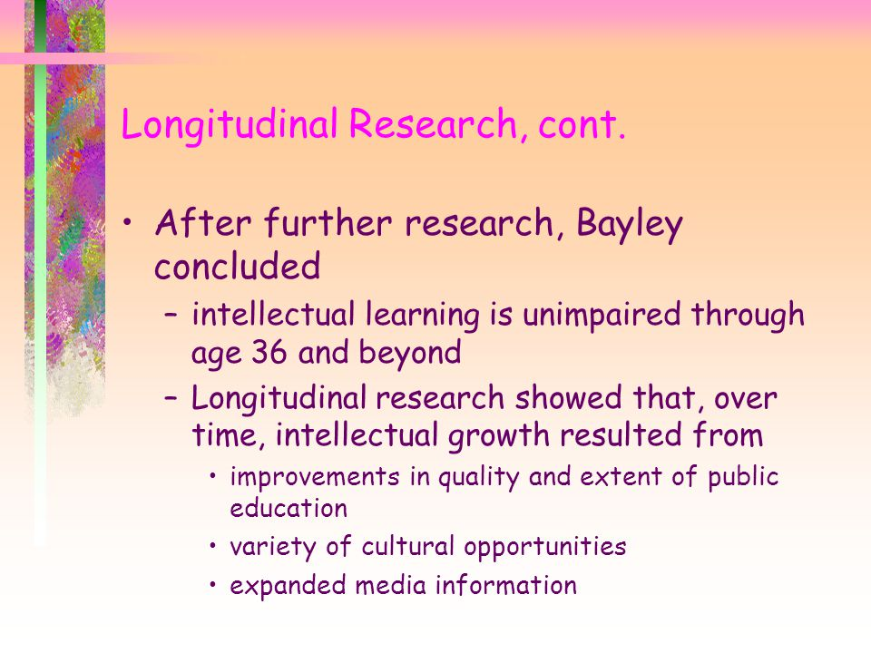 Longitudinal Research, cont.