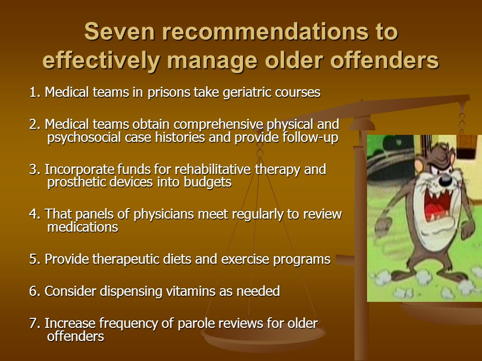 Seven recommendations to effectively manage older offenders 1.