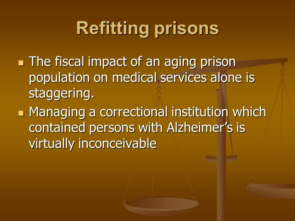 Refitting prisons The fiscal impact of an aging prison population on medical services alone is staggering.