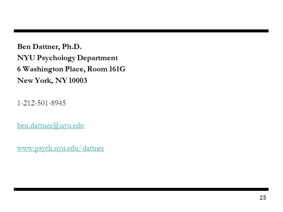 23 Ben Dattner, Ph.D. NYU Psychology Department 6 Washington Place, Room 161G New York, NY 10003 1-212-501-8945 ben.dattner@nyu.edu www.psych.nyu.edu/