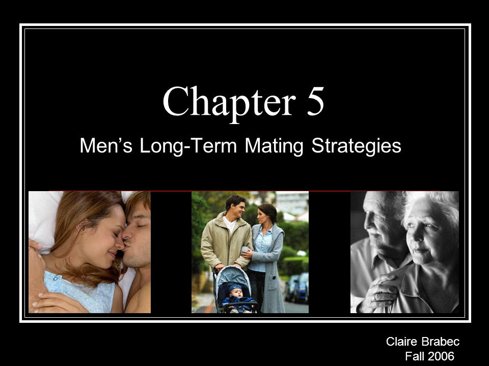 Chapter Overview Theoretical background on men's mate preferences –Commitment and marriage –Assessing a woman's fertility and reproductive value Content of men's mate preferences –Youth –Evolved standards of beauty Emerge early in life Consistent across cultures Average and symmetrical faces more attractive Brain centers for beauty Sex differences in the importance of appearance –Body fat and WHR –Ovulating women –Solutions to paternity uncertainty