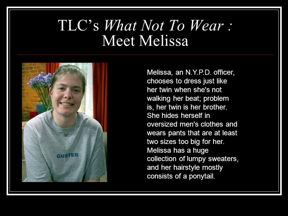 TLC's What Not To Wear : Meet Melissa Melissa, an N.Y.P.D.