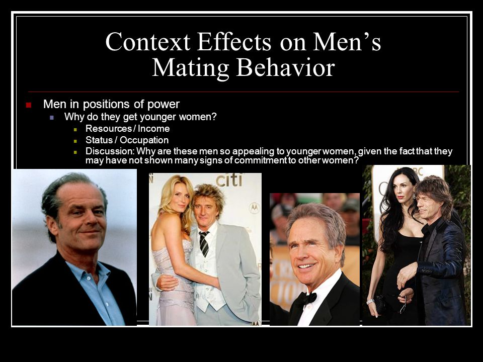 Context Effects on Men's Mating Behavior Men in positions of power Why do they get younger women.